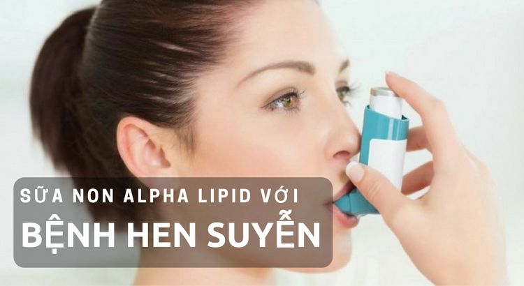 Sữa non Alpha Lipid với bệnh hen suyễn