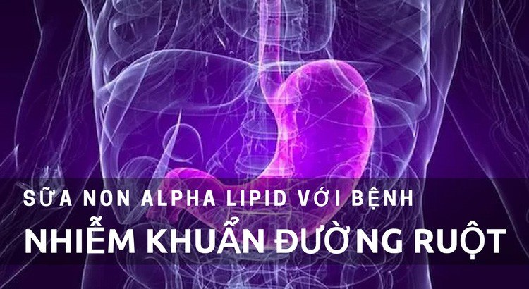Sữa non Alpha Lipid với bệnh nhiễm khuẩn đường ruột