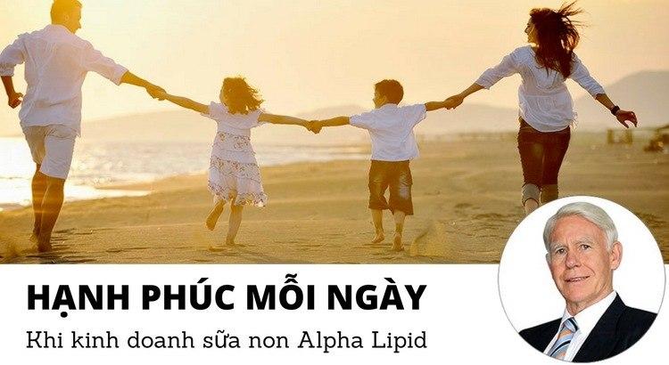 Hạnh phúc mỗi ngày khi kinh doanh sữa non Alpha Lipid