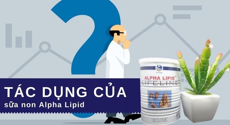 Sữa non Alpha Lipid có tác dụng gì?