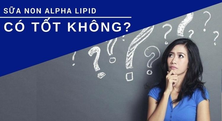 sữa non alpha lipid có tốt không?